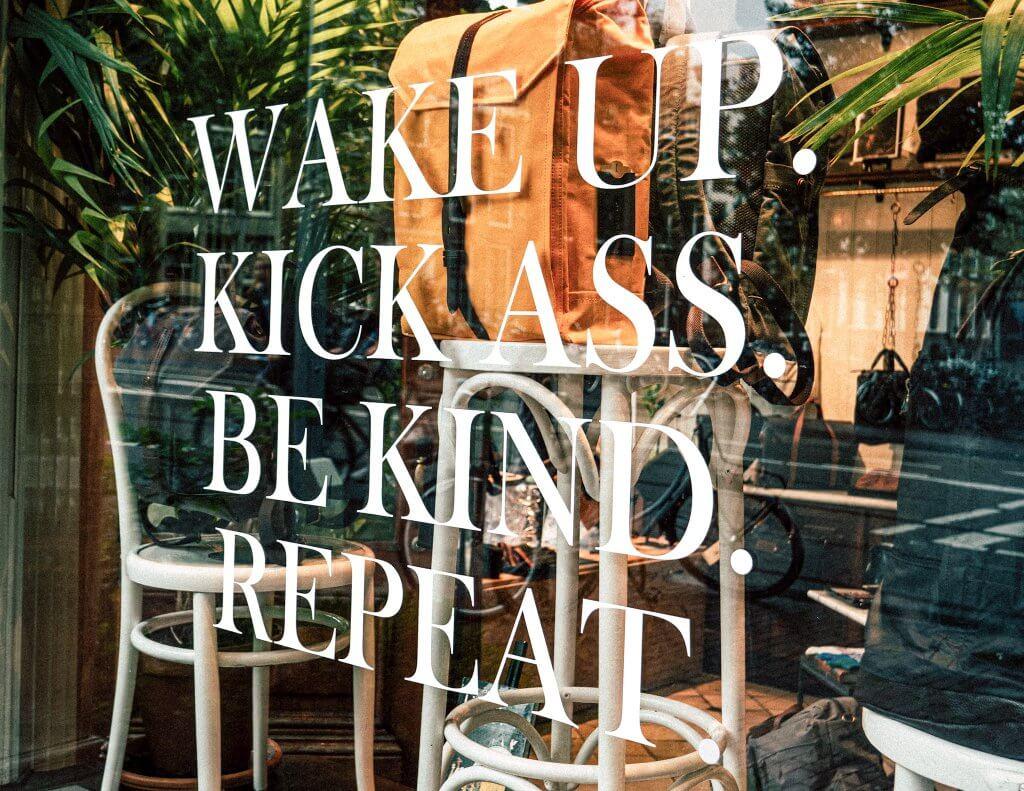 stig upp tidigt, kick ass, repeat